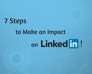 7 Steps to Make and Impact on LinkedIn!-3