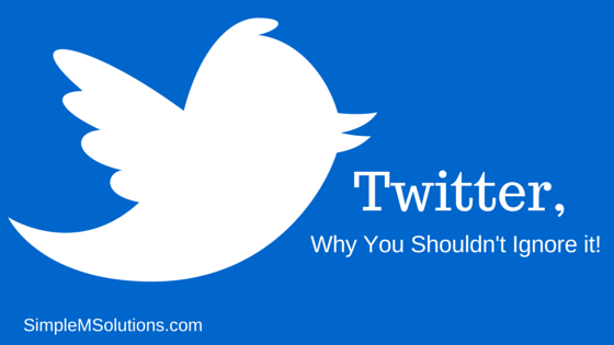 Twitter, Why You Shouldn't Ignore It!